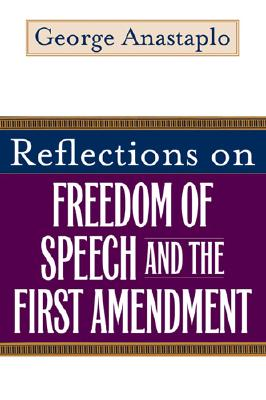 Reflections on Freedom of Speech And the First Amendment By Anastaplo, George